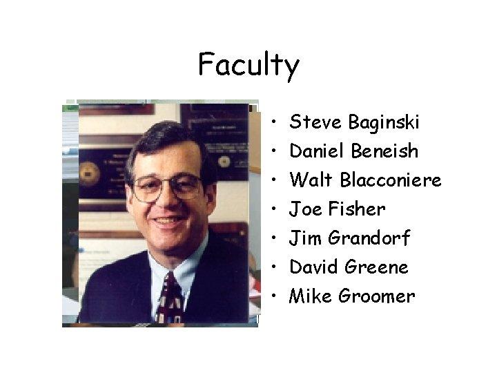 Faculty • • Steve Baginski Daniel Beneish Walt Blacconiere Joe Fisher Jim Grandorf David