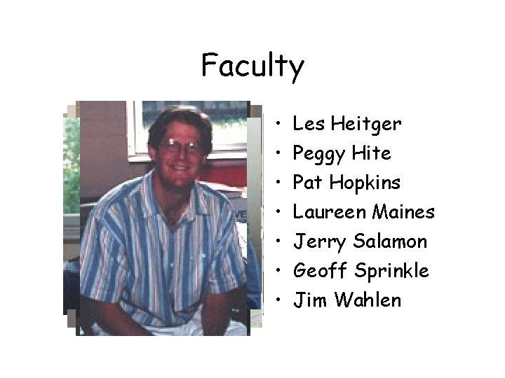 Faculty • • Les Heitger Peggy Hite Pat Hopkins Laureen Maines Jerry Salamon Geoff