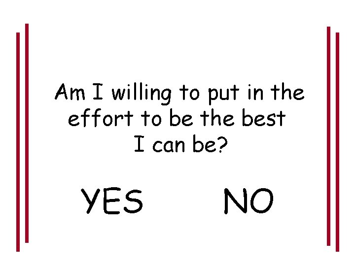 Am I willing to put in the effort to be the best I can