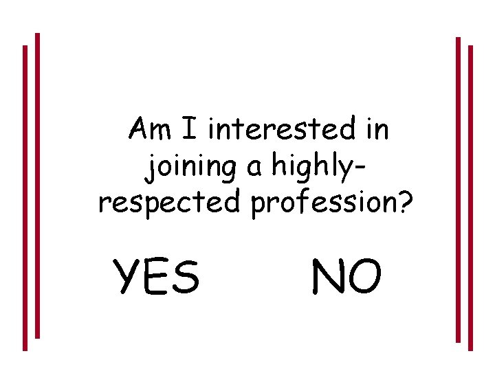 Am I interested in joining a highlyrespected profession? YES NO