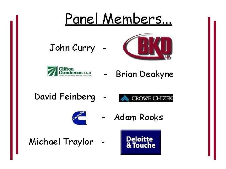 Panel Members. . . John Curry - Brian Deakyne David Feinberg - Adam Rooks