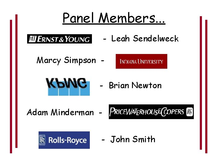 Panel Members. . . - Leah Sendelweck Marcy Simpson - - Brian Newton Adam