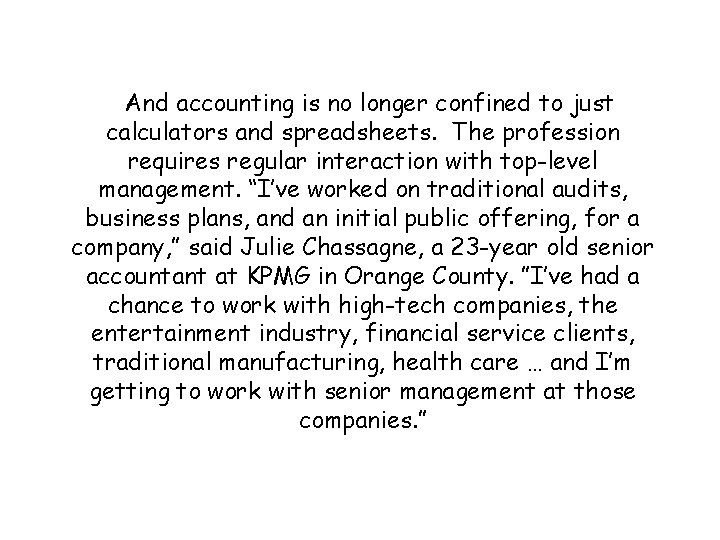 And accounting is no longer confined to just calculators and spreadsheets. The profession requires