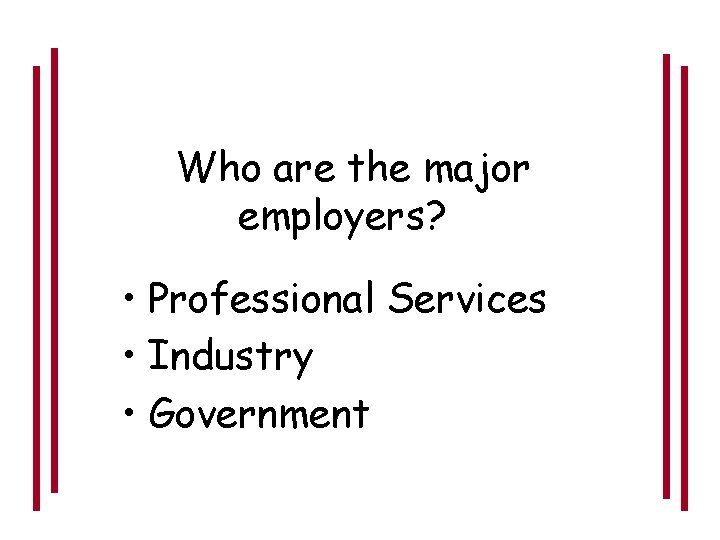 Who are the major employers? • Professional Services • Industry • Government