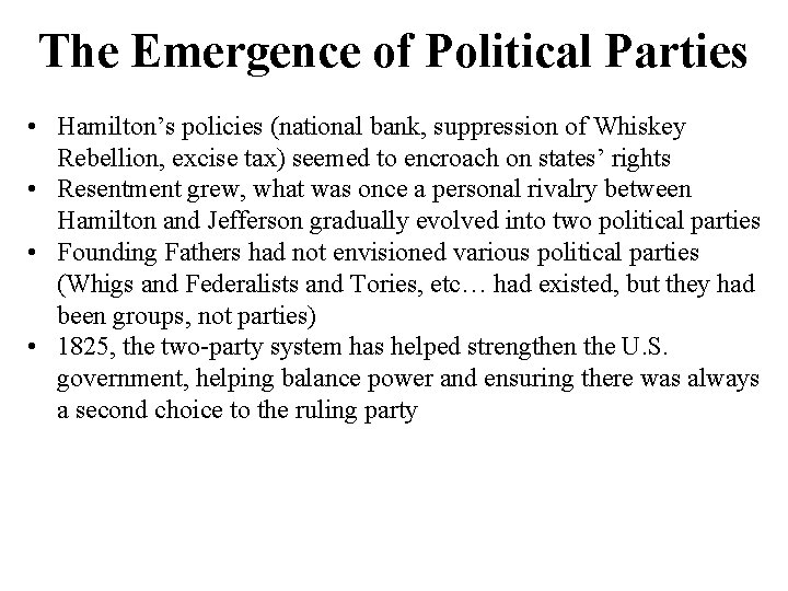 The Emergence of Political Parties • Hamilton's policies (national bank, suppression of Whiskey Rebellion,