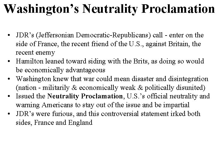 Washington's Neutrality Proclamation • JDR's (Jeffersonian Democratic-Republicans) call - enter on the side of