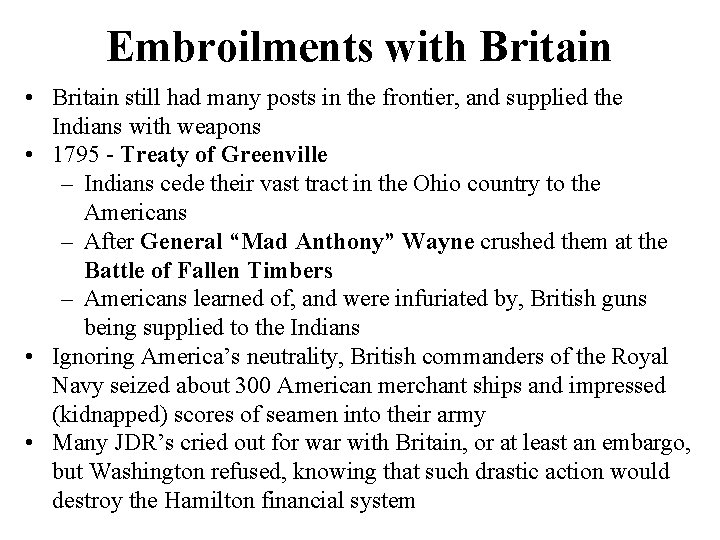 Embroilments with Britain • Britain still had many posts in the frontier, and supplied