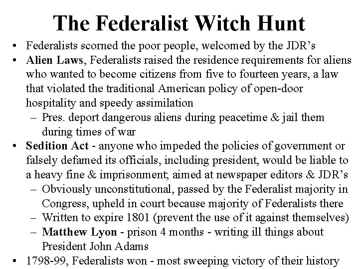The Federalist Witch Hunt • Federalists scorned the poor people, welcomed by the JDR's