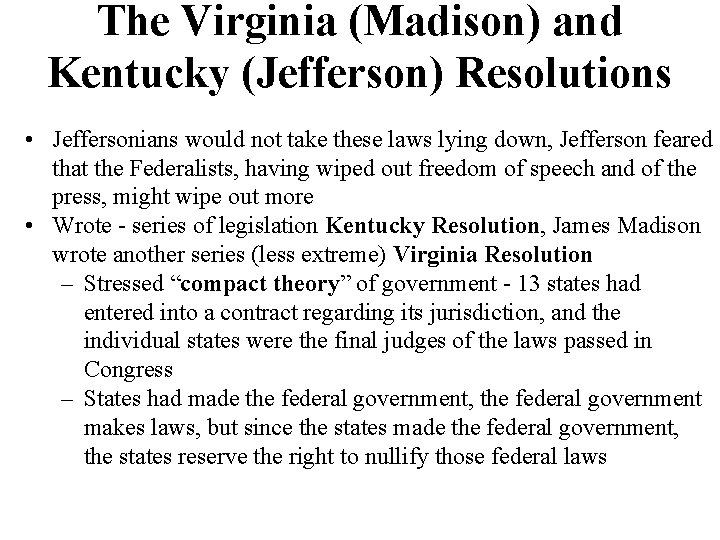 The Virginia (Madison) and Kentucky (Jefferson) Resolutions • Jeffersonians would not take these laws