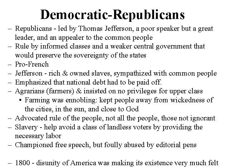 Democratic-Republicans – Republicans - led by Thomas Jefferson, a poor speaker but a great