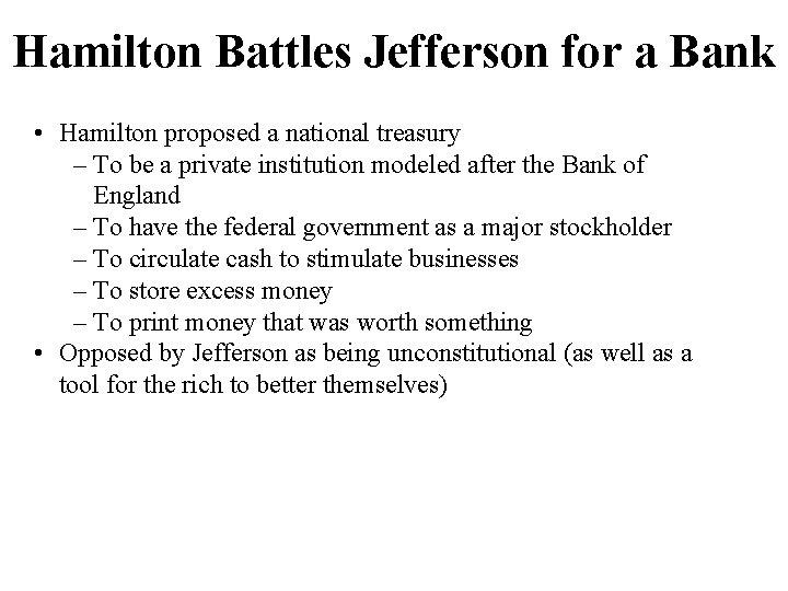 Hamilton Battles Jefferson for a Bank • Hamilton proposed a national treasury – To