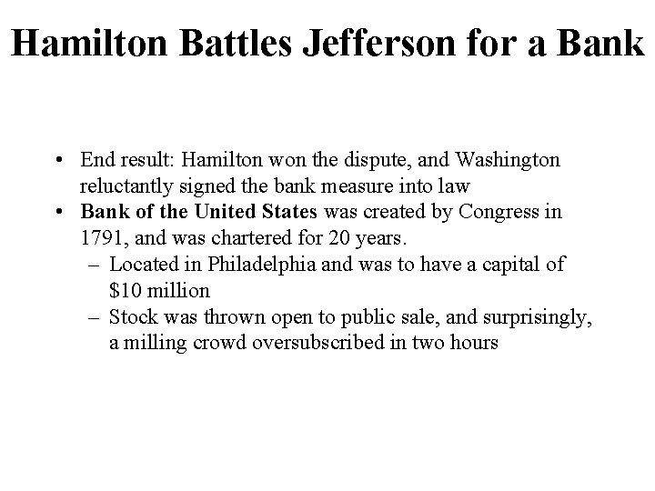 Hamilton Battles Jefferson for a Bank • End result: Hamilton won the dispute, and