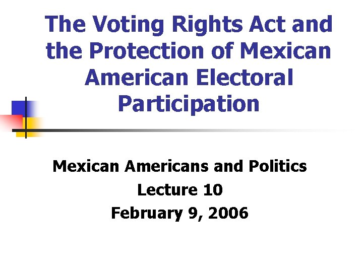 The Voting Rights Act and the Protection of Mexican American Electoral Participation Mexican Americans