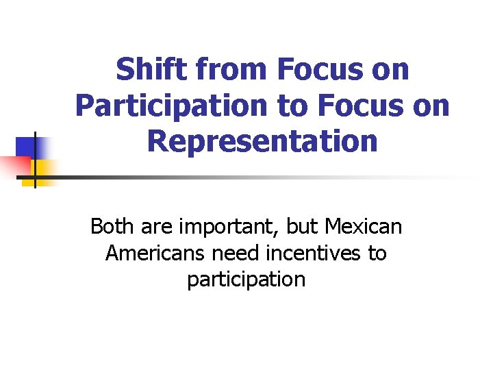 Shift from Focus on Participation to Focus on Representation Both are important, but Mexican