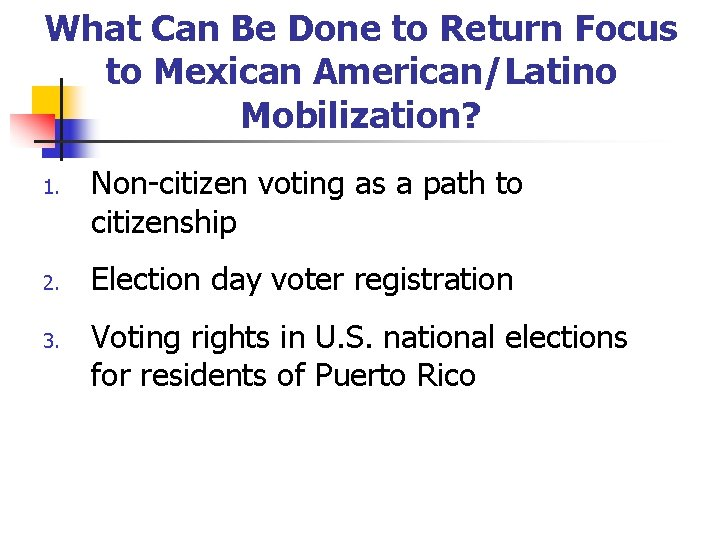 What Can Be Done to Return Focus to Mexican American/Latino Mobilization? 1. 2. 3.