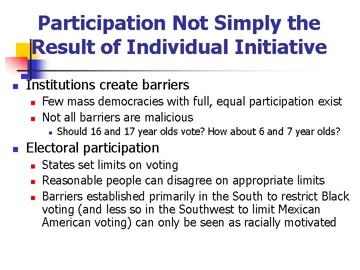 Participation Not Simply the Result of Individual Initiative n Institutions create barriers n n