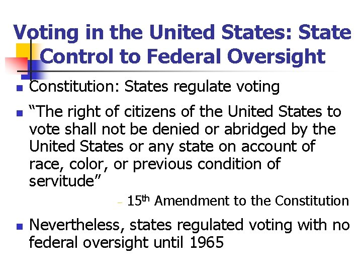 Voting in the United States: State Control to Federal Oversight n n Constitution: States