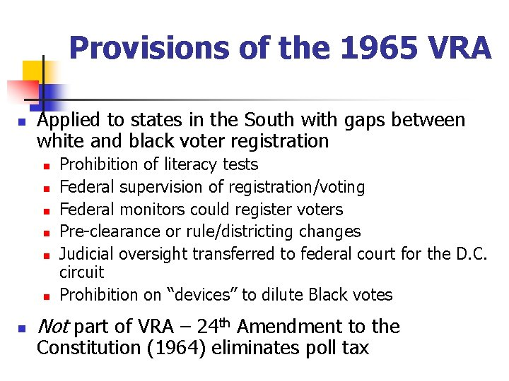 Provisions of the 1965 VRA n Applied to states in the South with gaps