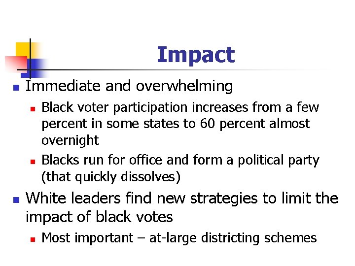 Impact n Immediate and overwhelming n n n Black voter participation increases from a
