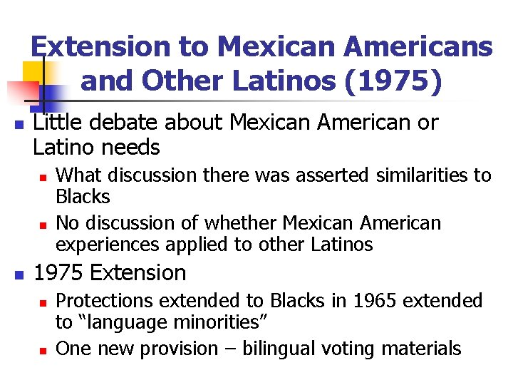 Extension to Mexican Americans and Other Latinos (1975) n Little debate about Mexican American