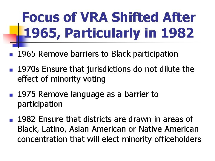 Focus of VRA Shifted After 1965, Particularly in 1982 n n 1965 Remove barriers