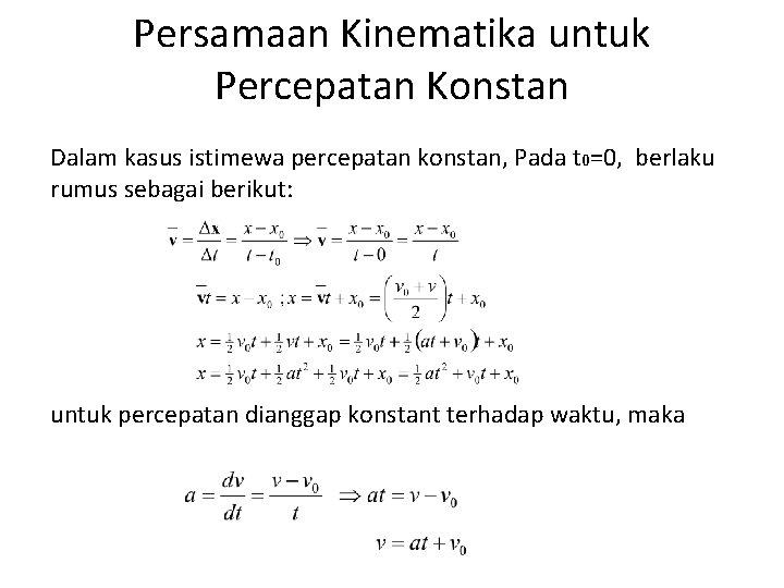 Persamaan Kinematika untuk Percepatan Konstan Dalam kasus istimewa percepatan konstan, Pada t 0=0, berlaku