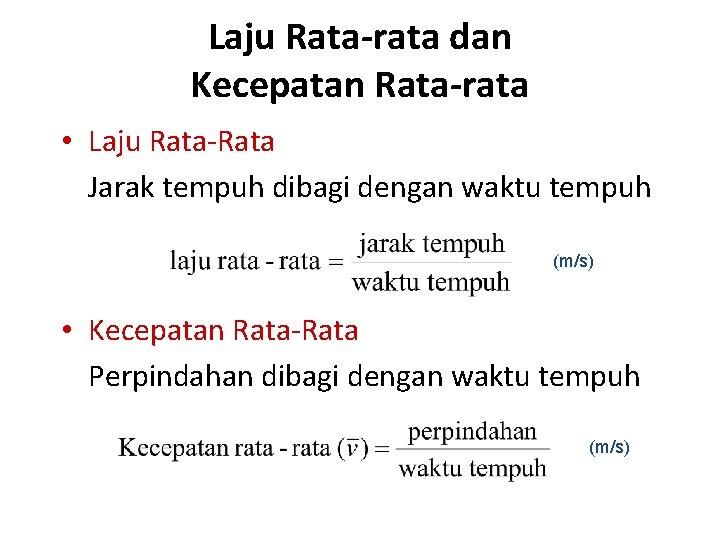 Laju Rata-rata dan Kecepatan Rata-rata • Laju Rata-Rata Jarak tempuh dibagi dengan waktu tempuh