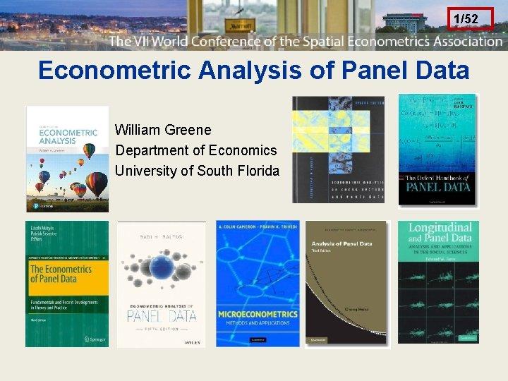 1/52 Econometric Analysis of Panel Data William Greene Department of Economics University of South