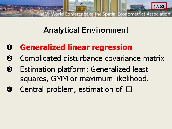 17/52 Analytical Environment Generalized linear regression Complicated disturbance covariance matrix Estimation platform: Generalized least