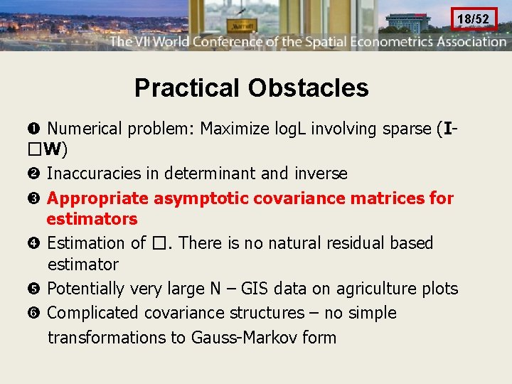 18/52 Practical Obstacles Numerical problem: Maximize log. L involving sparse (I�W) Inaccuracies in determinant