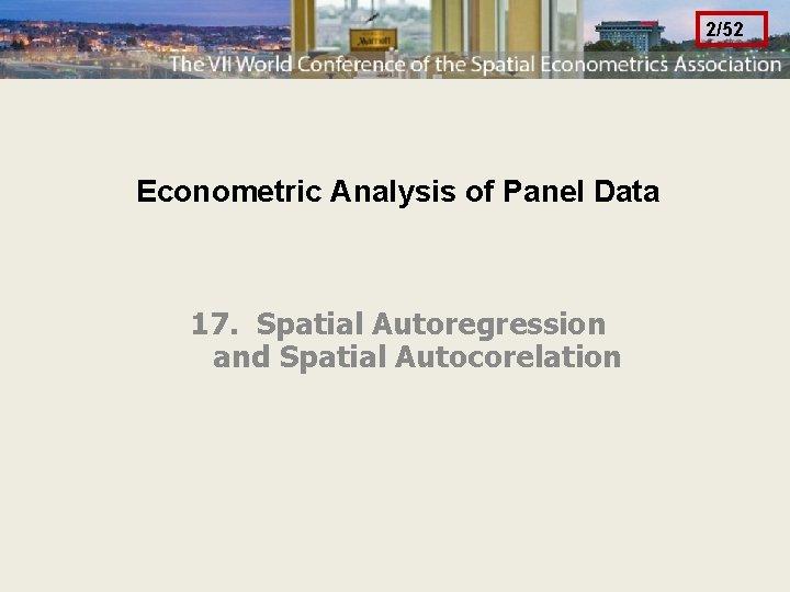 2/52 Econometric Analysis of Panel Data 17. Spatial Autoregression and Spatial Autocorelation
