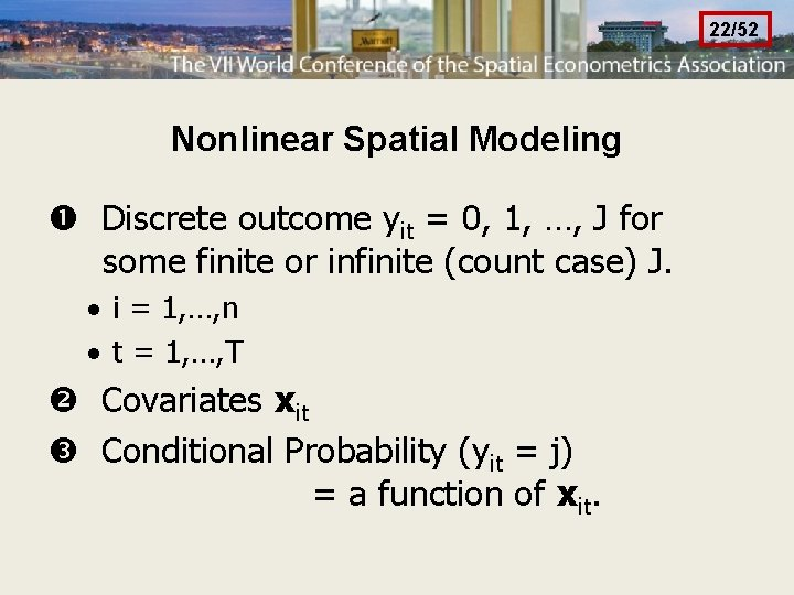 22/52 Nonlinear Spatial Modeling Discrete outcome yit = 0, 1, …, J for some