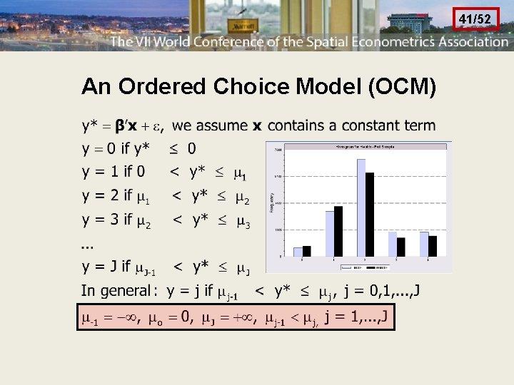 41/52 An Ordered Choice Model (OCM)