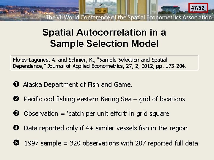 47/52 Spatial Autocorrelation in a Sample Selection Model Flores-Lagunes, A. and Schnier, K. ,
