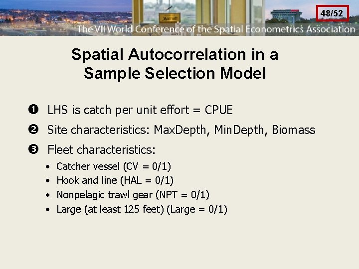 48/52 Spatial Autocorrelation in a Sample Selection Model LHS is catch per unit effort