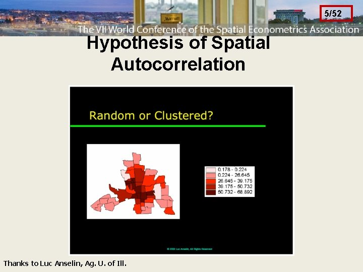 5/52 Hypothesis of Spatial Autocorrelation Thanks to Luc Anselin, Ag. U. of Ill.