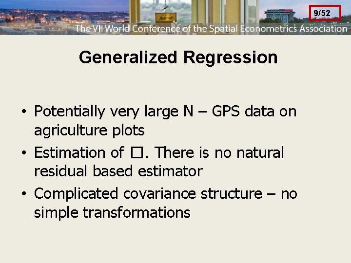 9/52 Generalized Regression • Potentially very large N – GPS data on agriculture plots