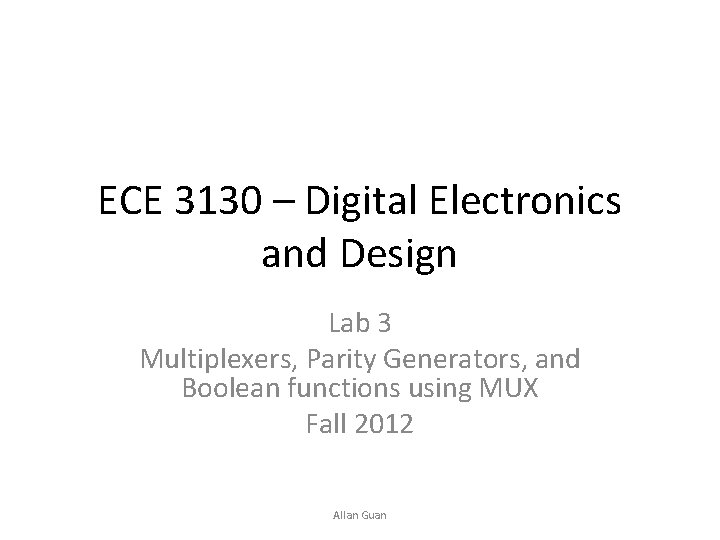 ECE 3130 – Digital Electronics and Design Lab 3 Multiplexers, Parity Generators, and Boolean