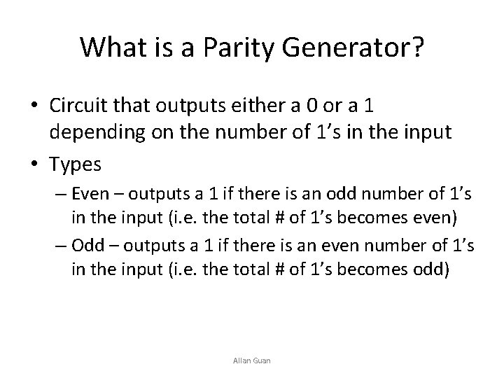 What is a Parity Generator? • Circuit that outputs either a 0 or a