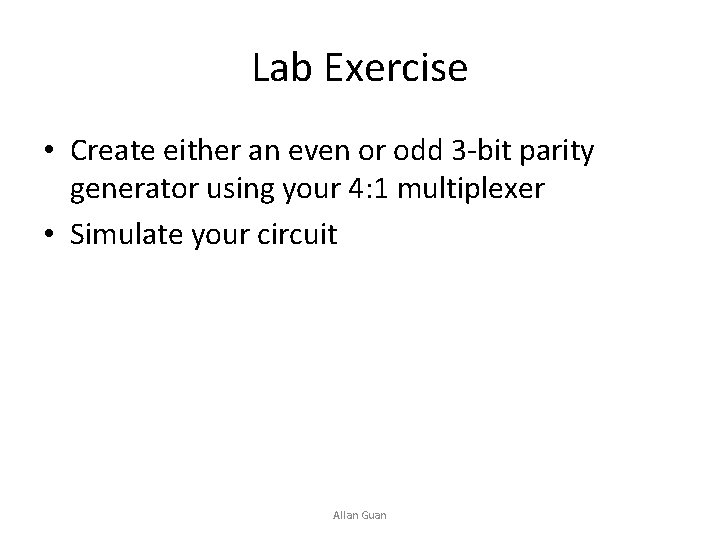 Lab Exercise • Create either an even or odd 3 -bit parity generator using