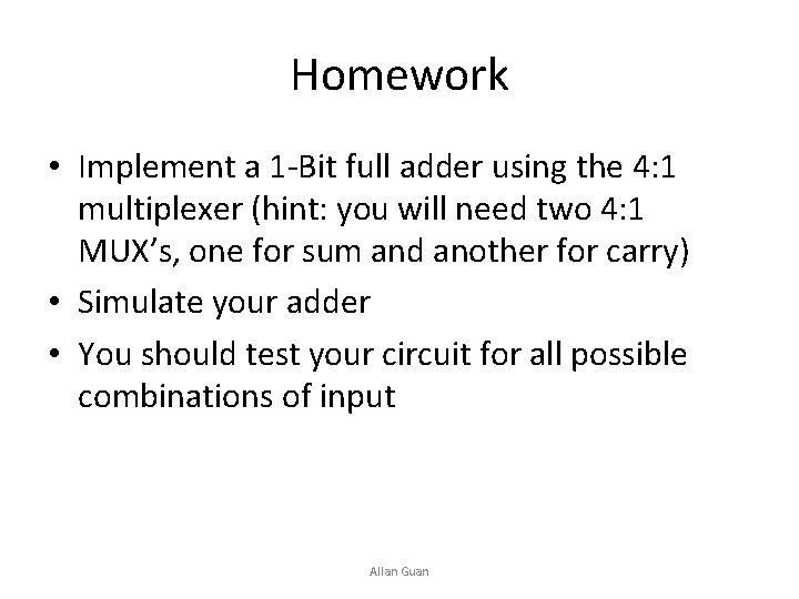 Homework • Implement a 1 -Bit full adder using the 4: 1 multiplexer (hint: