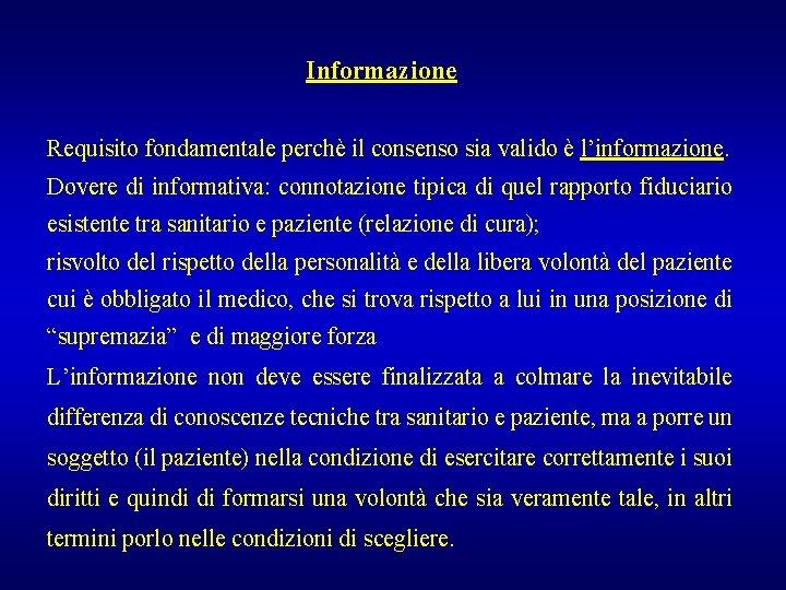 Informazione Requisito fondamentale perchè il consenso sia valido è l'informazione. Dovere di informativa: connotazione