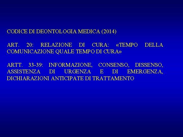 CODICE DI DEONTOLOGIA MEDICA (2014) ART. 20: RELAZIONE DI CURA: «TEMPO COMUNICAZIONE QUALE TEMPO