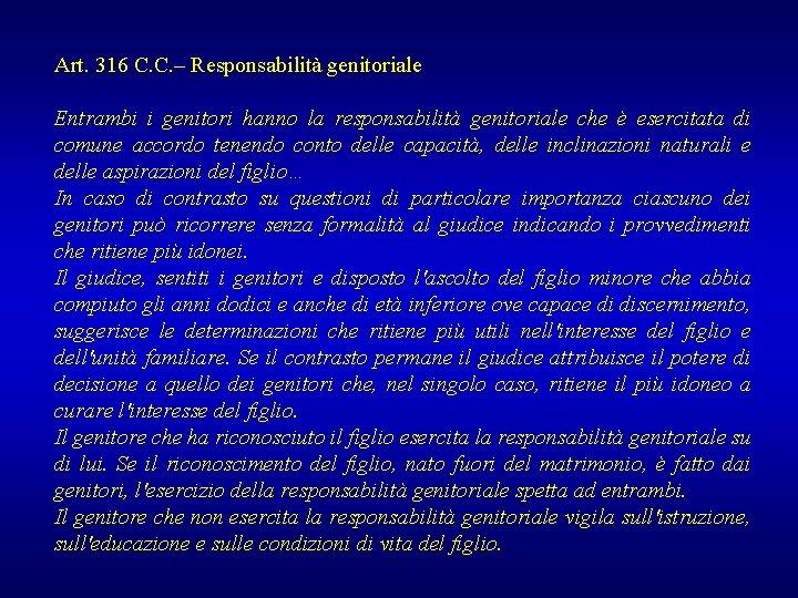 Art. 316 C. C. – Responsabilità genitoriale Entrambi i genitori hanno la responsabilità genitoriale
