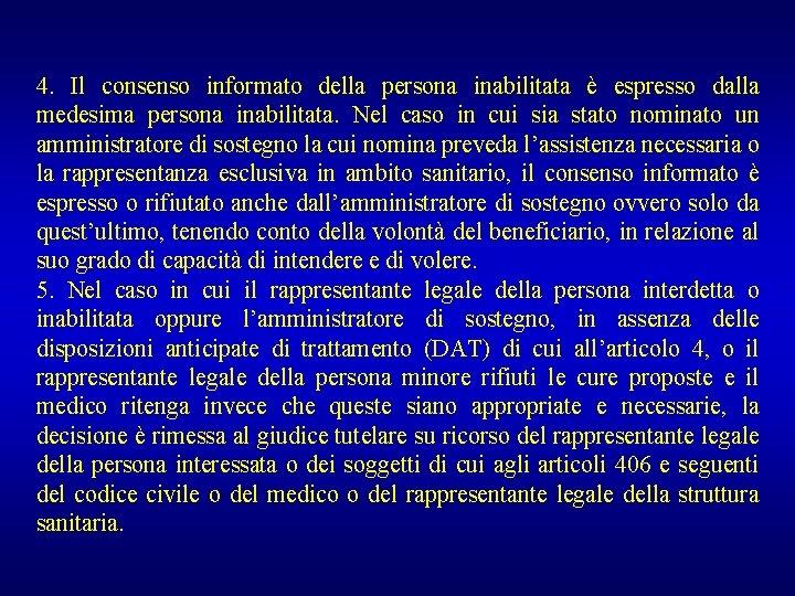 4. Il consenso informato della persona inabilitata è espresso dalla medesima persona inabilitata. Nel