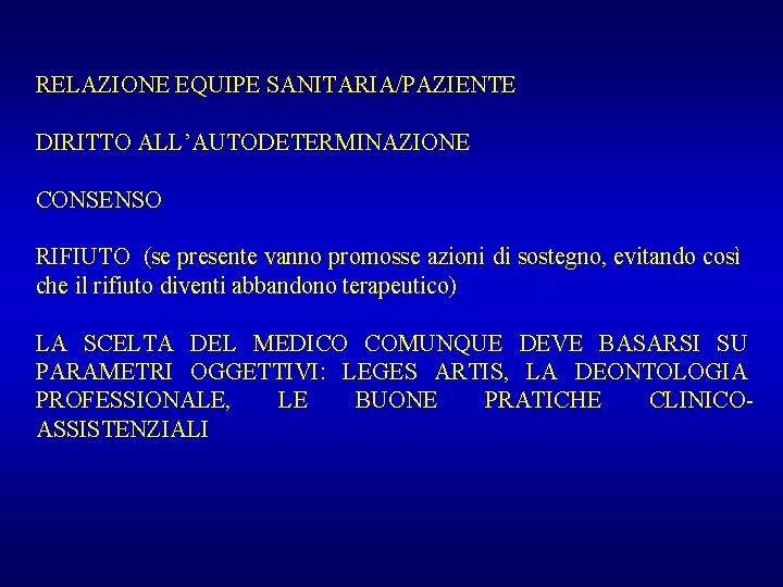 RELAZIONE EQUIPE SANITARIA/PAZIENTE DIRITTO ALL'AUTODETERMINAZIONE CONSENSO RIFIUTO (se presente vanno promosse azioni di sostegno,