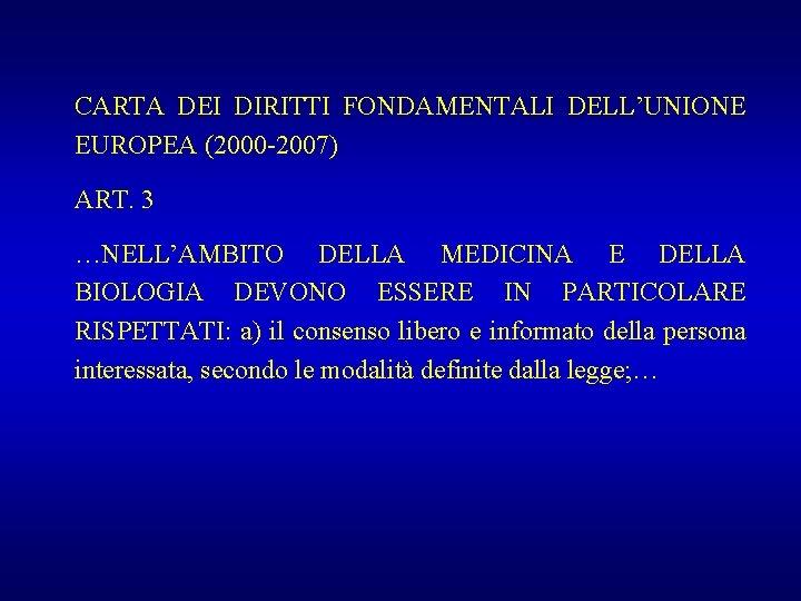 CARTA DEI DIRITTI FONDAMENTALI DELL'UNIONE EUROPEA (2000 -2007) ART. 3 …NELL'AMBITO DELLA MEDICINA E