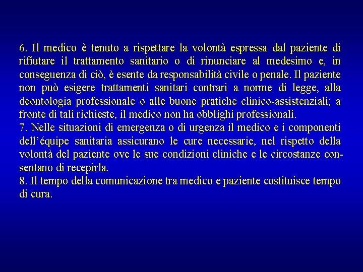 6. Il medico è tenuto a rispettare la volontà espressa dal paziente di rifiutare
