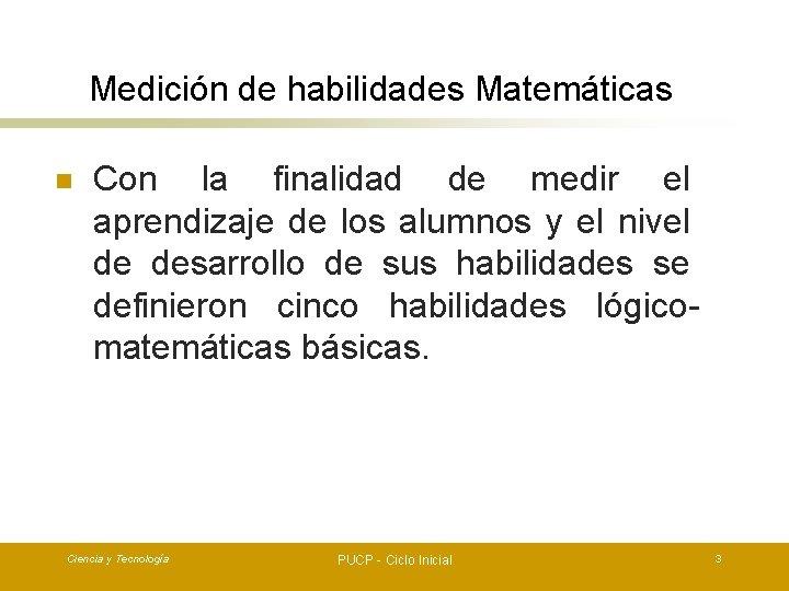 Medición de habilidades Matemáticas n Con la finalidad de medir el aprendizaje de los