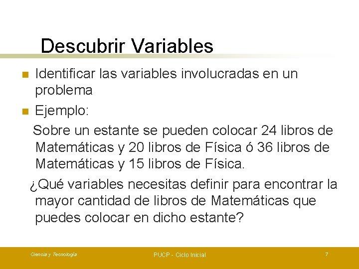 Descubrir Variables Identificar las variables involucradas en un problema n Ejemplo: Sobre un estante